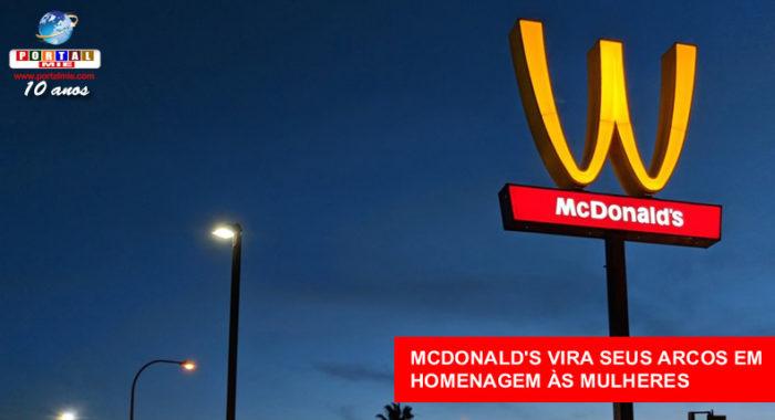 McDonald's voltea arcos dorados de cabeza para bajo en homenaje a las mujeres